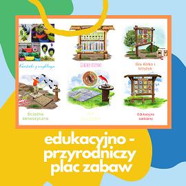 Edukacyjno – przyrodniczy plac zabaw